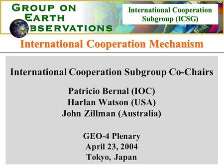 International Cooperation Subgroup (ICSG) International Cooperation Mechanism International Cooperation Subgroup Co-Chairs Patricio Bernal (IOC) Harlan.