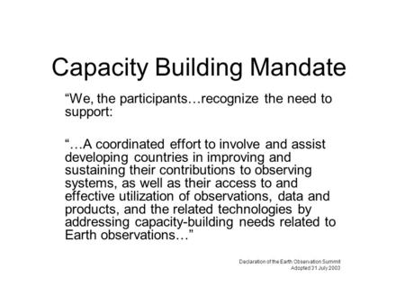 Capacity Building Mandate We, the participants…recognize the need to support: …A coordinated effort to involve and assist developing countries in improving.