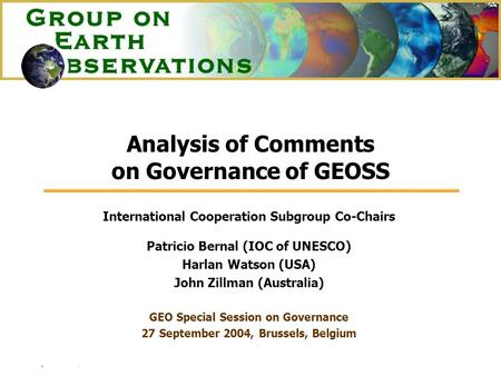 27 September, 2004 GEO Special Session on Governance Analysis of Comments on Governance of GEOSS International Cooperation Subgroup Co-Chairs Patricio.