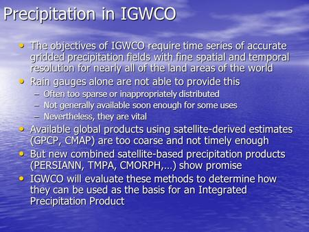 Precipitation in IGWCO The objectives of IGWCO require time series of accurate gridded precipitation fields with fine spatial and temporal resolution for.