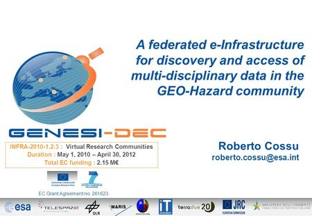 Roberto Cossu A federated e-Infrastructure for discovery and access of multi-disciplinary data in the GEO-Hazard community INFRA-2010-1.2.3.