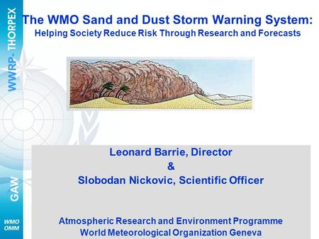 WWRP- GAW 1 SDS Workshop Seoul 7 August 2007 The WMO Sand and Dust Storm Warning System: Helping Society Reduce Risk Through Research and Forecasts Leonard.