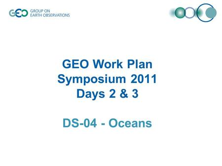 GEO Work Plan Symposium 2011 Days 2 & 3 DS-04 - Oceans.