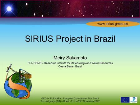 2 6 2 9 0 2 1 SIRIUS Project in Brazil Meiry Sakamoto FUNCEME – Research Institute for Meteorology and Water Resources Ceara State - Brazil GEO IX PLENARY.