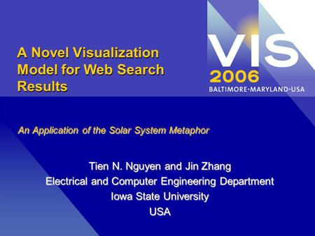 A Novel Visualization Model for Web Search Results An Application of the Solar System Metaphor Tien N. Nguyen and Jin Zhang Electrical and Computer Engineering.