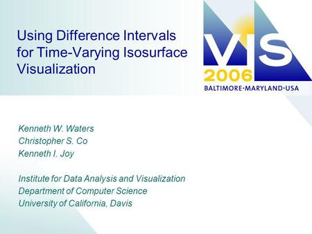 Using Difference Intervals for Time-Varying Isosurface Visualization Kenneth W. Waters Christopher S. Co Kenneth I. Joy Institute for Data Analysis and.