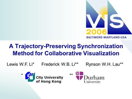 A Trajectory-Preserving Synchronization Method for Collaborative Visualization Lewis W.F. Li* Frederick W.B. Li** Rynson W.H. Lau** City University of.