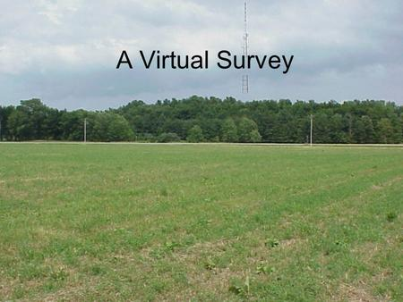 A Virtual Survey. Steps Make sure you print out the field note page and fill it out using proper technique. Survey Info –This is a profile leveling on.