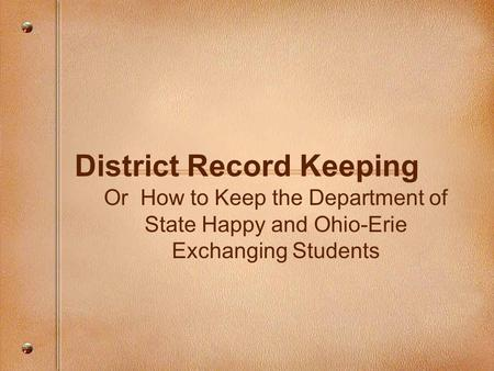 District Record Keeping Or How to Keep the Department of State Happy and Ohio-Erie Exchanging Students.