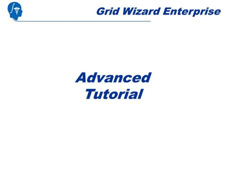 Grid Wizard Enterprise Advanced Tutorial. General Considerations This tutorial assumes that you already completed the Basic Features tutorial: You already.