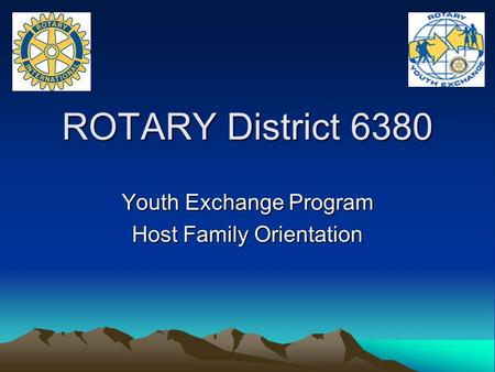 ROTARY District 6380 Youth Exchange Program Host Family Orientation.