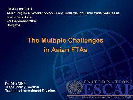 The Multiple Challenges in Asian FTAs IDEAs-GSEI-ITD Asian Regional Workshop on FTAs: Towards inclusive trade policies in post-crisis Asia 8-9 December.