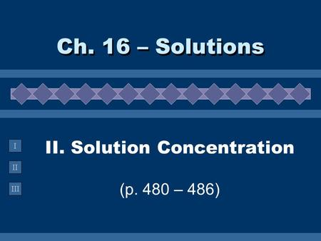 II. Solution Concentration (p. 480 – 486)