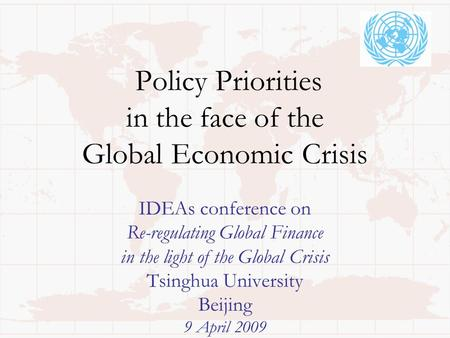 Policy Priorities in the face of the Global Economic Crisis IDEAs conference on Re-regulating Global Finance in the light of the Global Crisis Tsinghua.