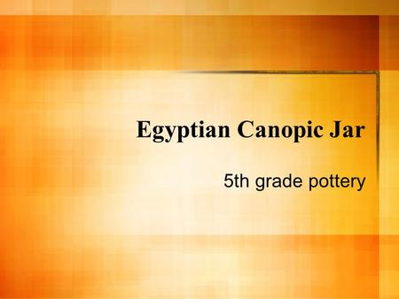 Egyptian Canopic Jar 5th grade pottery. Egypt Egypt is a country in Northern Africa It is famous for its ancient history and mythology It is one of the.