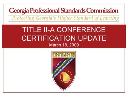 TITLE II-A CONFERENCE CERTIFICATION UPDATE March 18, 2009.