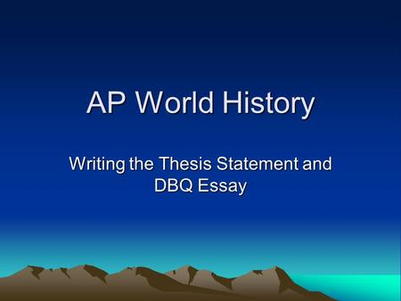 Writing the Thesis Statement and DBQ Essay