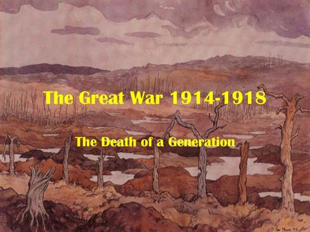 The Great War 1914-1918 The Death of a Generation.