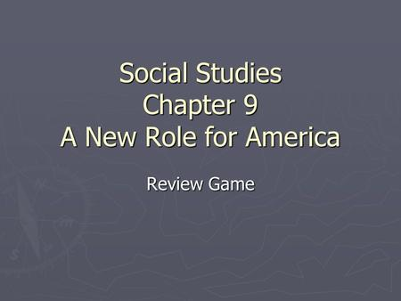 Social Studies Chapter 9 A New Role for America Review Game.