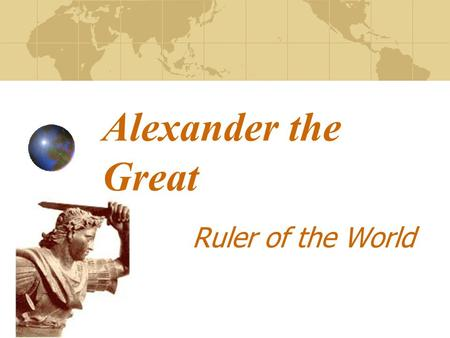 Alexander the Great Ruler of the World.