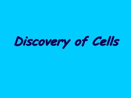 Discovery of Cells.