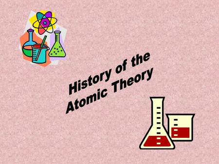 History of the Atomic Theory.