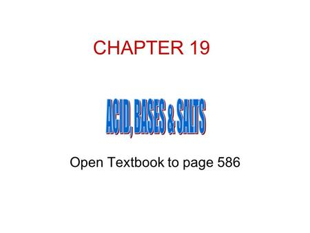 CHAPTER 19 ACID, BASES & SALTS Open Textbook to page 586.