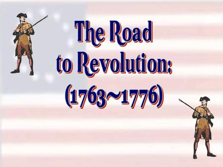 The Road to Revolution: (1763-1776).