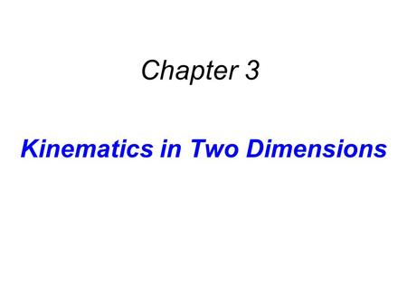 Kinematics in Two Dimensions Chapter 3. 3.2 Equations of Kinematics in Two Dimensions Equations of Kinematics.
