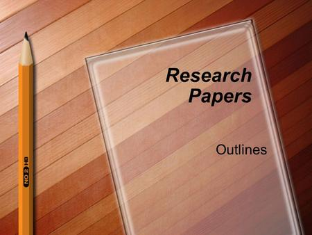 Research Papers Outlines. Why write an outline? Organize ideas Puts info in a logical form Defines boundaries Shows relationships with material.