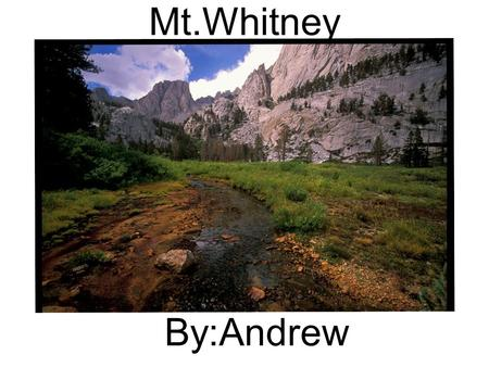 Mt.Whitney By:Andrew. My question is. How long would it take to climb Mt.Whitney These are the websites that will help me.