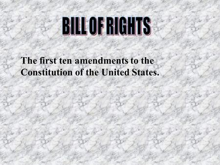 The first ten amendments to the Constitution of the United States.