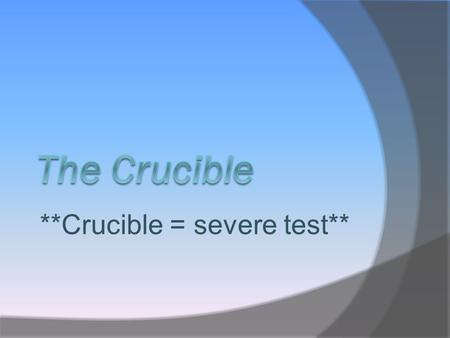 **Crucible = severe test**. Puritans Never formally left the Church of England (wanted to return and purify the church). They believed God ruled first,