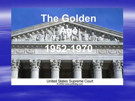 The Golden Age 1952-1970. Desegregation Ordered 1954: The Supreme Court handed down a landmark decision. According to Chief Justice Earl Warren writing.