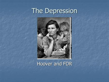The Depression Hoover and FDR.