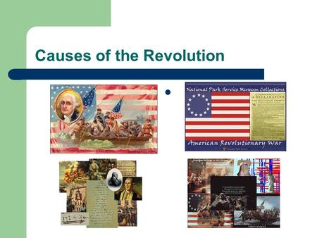 Causes of the Revolution. Mercanitlism Economic theory that bases a nations wealth on the amount of gold and bullion in its treasury Raw materials were.