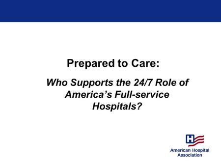Prepared to Care: Who Supports the 24/7 Role of Americas Full-service Hospitals?