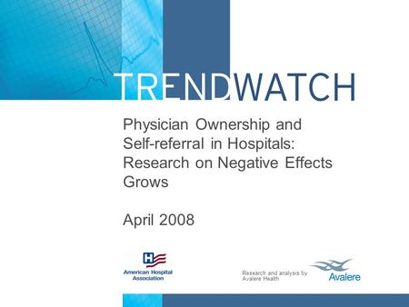 Research and analysis by Avalere Health Physician Ownership and Self-referral in Hospitals: Research on Negative Effects Grows April 2008.