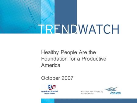 Research and analysis by Avalere Health Healthy People Are the Foundation for a Productive America October 2007.