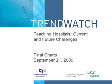 Research and analysis by Avalere Health Teaching Hospitals: Current and Future Challenges Final Charts September 21, 2009.