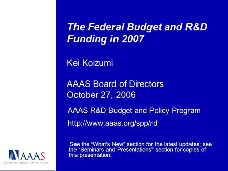 The Federal Budget and R&D Funding in 2007 Kei Koizumi AAAS Board of Directors October 27, 2006 AAAS R&D Budget and Policy Program