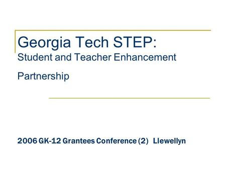 Georgia Tech STEP: Student and Teacher Enhancement Partnership 2006 GK-12 Grantees Conference (2)Llewellyn.