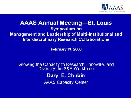 AAAS Annual MeetingSt. Louis Symposium on Management and Leadership of Multi-Institutional and Interdisciplinary Research Collaborations February 19, 2006.