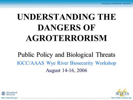 Emergency Responder Sensitive UNDERSTANDING THE DANGERS OF AGROTERRORISM Public Policy and Biological Threats.