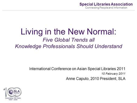 Special Libraries Association Connecting People and Information International Conference on Asian Special Libraries 2011 10 February 2011 Anne Caputo,