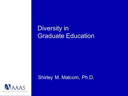 Diversity in Graduate Education Shirley M. Malcom, Ph.D.