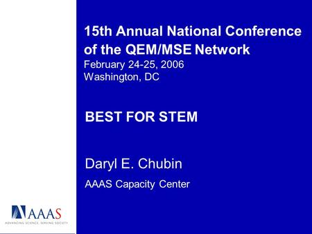15th Annual National Conference of the QEM/MSE Network February 24-25, 2006 Washington, DC BEST FOR STEM Daryl E. Chubin AAAS Capacity Center.