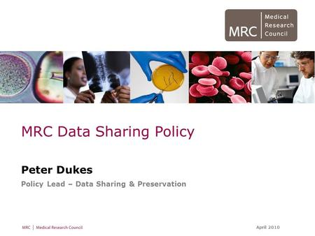 April 2010 MRC Data Sharing Policy Peter Dukes Policy Lead – Data Sharing & Preservation.