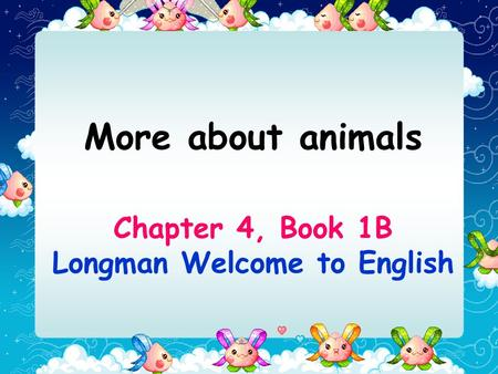 Chapter 4, Book 1B Longman Welcome to English