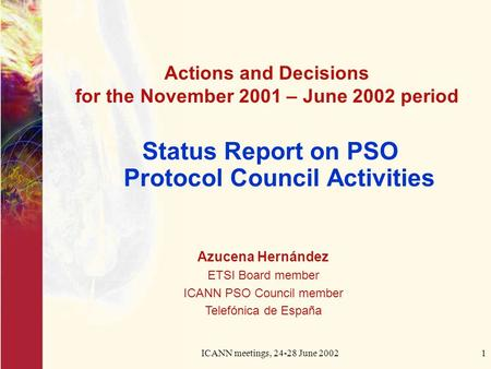 ICANN meetings, 24-28 June 20021 Status Report on PSO Protocol Council Activities Actions and Decisions for the November 2001 – June 2002 period Azucena.